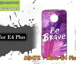 M3472-18 เคสยาง Moto E4 Plus ลาย Be Brave